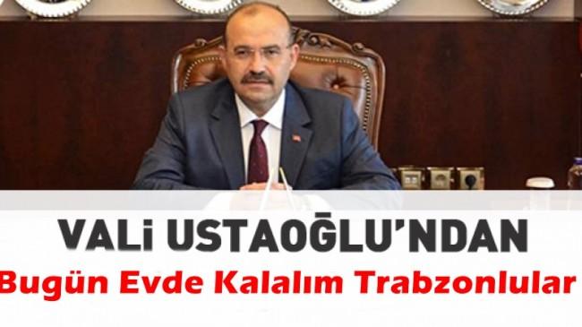 Trabzon Valisi İsmail Ustaoğlu :Yasak Yok Ama Pazar Günü Evde Kal Trabzon Diyorum