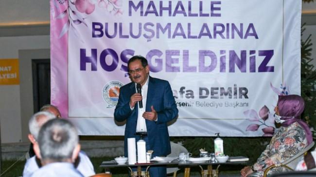BAŞKAN DEMİR MAHALLE BULUŞMALARINDA