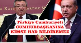 Türkiye Cumhuriyeti'nin Cumhurbaşkanı'na ayar veremez, had bildiremez ve hakaret edemez. Ettirmeyiz.