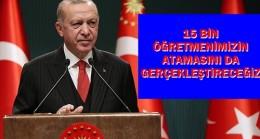 Cumhurbaşkanı Erdoğan: 15 Bin Öğretmen Daha Atanacak